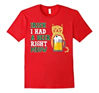 Cat St Patricks Day Shirt Irish I Had A Beer Right Meow Cat Red