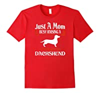 Just A Mom Busy Raising Dachshund Pet Lovers Gift Shirts Red