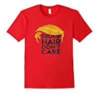 Trump Hair Don't Care Politically Correct Incorrect T-shirt Red
