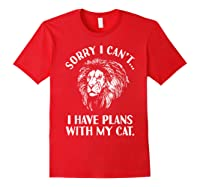 Sorry I Cant, I Have Plans With My Cat I Love Lions Shirts Red