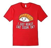 Just Really Like Sushi Ok Japanese Food Sushi Shirts Red