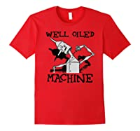 Oz Tin Man Well Oiled Machine Wizard Of Oz Shirts Red