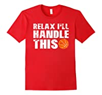 Funny Basketball Relax I'll Handle This Point Guard Shirts Red