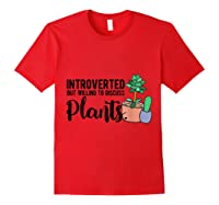 Introverted But Willing To Discuss Plants Funny Plant Lover Shirts Red