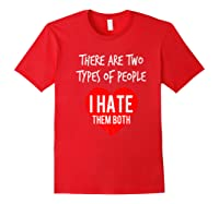 Two Types Of People I Hate Both Sarcastic Funny Ironic Gift Shirts Red