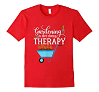 Garden Shirts Gardening Is Dirt Cheap Therapy Plant Lovers T Red