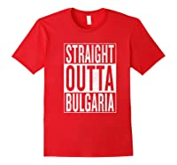 Straight Outta Bulgaria Great Travel Out Gift Idea Shirts Red
