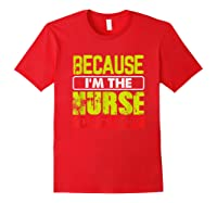 Funny Sarcasm Brave Nursing Because I\\\'m The Nurse That\\\'s Why T-shirt Red