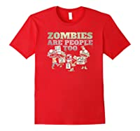Zombies Are People Too Funny Halloween Shirts Red