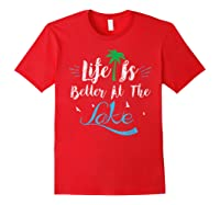 Life Is Better At The Lake Life Is Better At The Lake Shirts Red