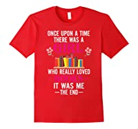 Once Upon A Time There Was A Girl Who Loved Books Shirts Red