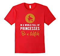 In A World Full Of Princesses Be A Witch Halloween Gift Shirts Red