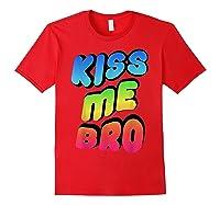 Kiss Me Bro Funny Gay Lgbt Rainbow Pride Flag Tshirt Red