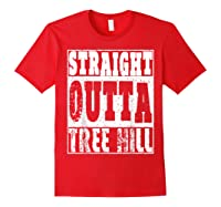 Straight Outta Tree Hill Great Gift For Birthday Shirts Red