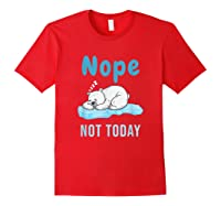 Nope Not Today Polar Bear Gift Shirts Red