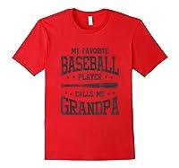 My Favorite Baseball Player Calls Me Grandpa Shirts Red