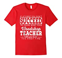 Best Woodshop Tea If At First You Don't Succeed Shirts Red