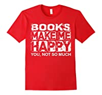 Books Make Me Happy - You, Not So Much T-shirt Red
