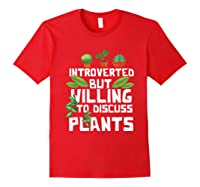 Introverted But Willing To Discuss Plants Funny Gardening Shirts Red