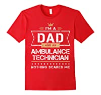 Dad Ambulance Technician Nothing Scares Me Gift Shirts Red