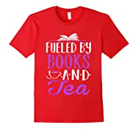 Fueled By Books And Tea Cute Bookworm Shirts Red