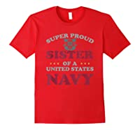 Vintage Veteran Super Proud Sister Of A United States Navy Shirts Red