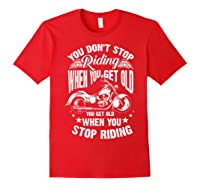 Cute You Don't Stop Riding When You Get Old Motor Gift Shirts Red