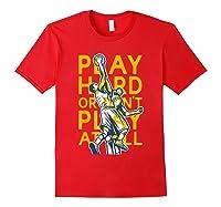 Basketball Play Hard Or Don't Play At All Baller N Gift Shirts Red