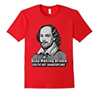 Funny William Shakespeare Stop Making Drama T-shirt Red