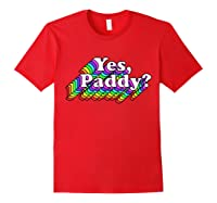 Yes Paddy Shirt, Rainbow St Pattys Day Daddy, Lgbt Gay Pride T-shirt Red