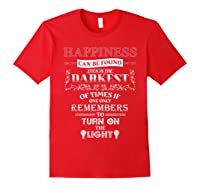 Happiness Can Be Found Even In The Darkest Of Times Shirts Red