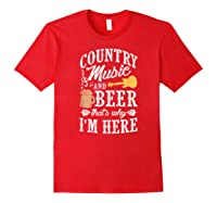Country Music And Beer That's Why I'm Here T-shirt Red