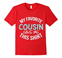 My Favorite Cousin Gave Me This Cool Cousin Crew Gift Shirts Red