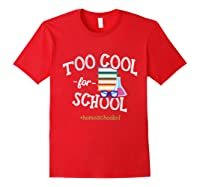 Funny Homeschool Student Gift Too Cool For School Homeschool T-shirt Red