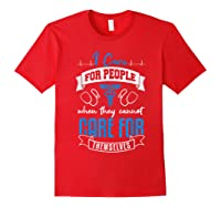 Care For People When They Don't Nurse Healthcare Nursing Shirts Red