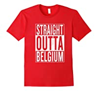 Straight Outta Belgium Great Travel Gift Idea Shirts Red
