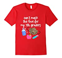 Cant Mask The Love For My Fifth Graders Tea 2020 Gift Shirts Red