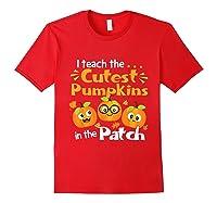 I Teach The Cutest Pumpkins In The Patch Tea Halloween T-shirt Red