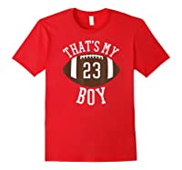 That's My Boy #23 Football Number 23 Football Mom Dad Shirts Red