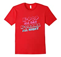 K Pop All Day K Drama All Night Shirts Red