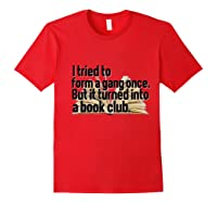 Tried To Form A Gang Turned Into A Book Club Shirt Funny Red