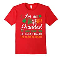 Irish Grandad Save Time Assume Always Right St Patrick Gift Premium T-shirt Red