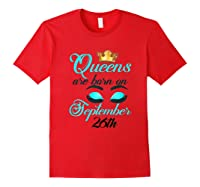 Libra Birthday Queens Are Born On September 26th Libra Girl Shirts Red