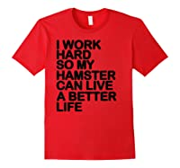 Work Hard So My Hamster Can Live A Better Life Shirts Red