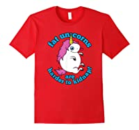 Fat Unicorns Are Harder To Nap Funny Humor Gift Shirts Red