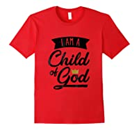 Am A Child Of God Gift For Christian Shirts Red