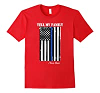 Police Tell My Family I Love Them Shirts Red