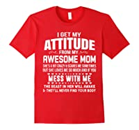 Get My Attitude From My Awesome Freakin Mom Loves Me Shirts Red