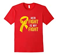 Her Fight Is My Fight Childhood Cancer Yellow Ribbon Shirts Red