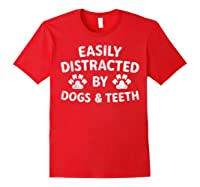 Cute Gift Funny Dentist Easily Distracted By Dogs And Teeth T-shirt Red